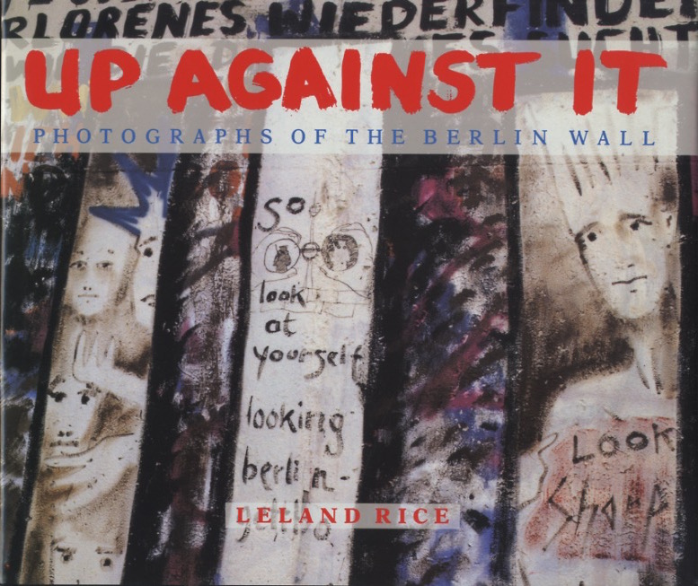 up against it photographs of the berlin wall essay by charles e rice