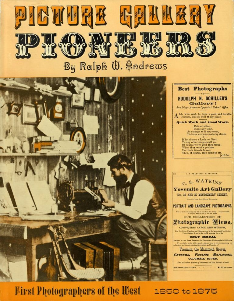 PICTURE GALLERY PIONEERS, 1850 TO 1875. Ralph W. Andrews.
