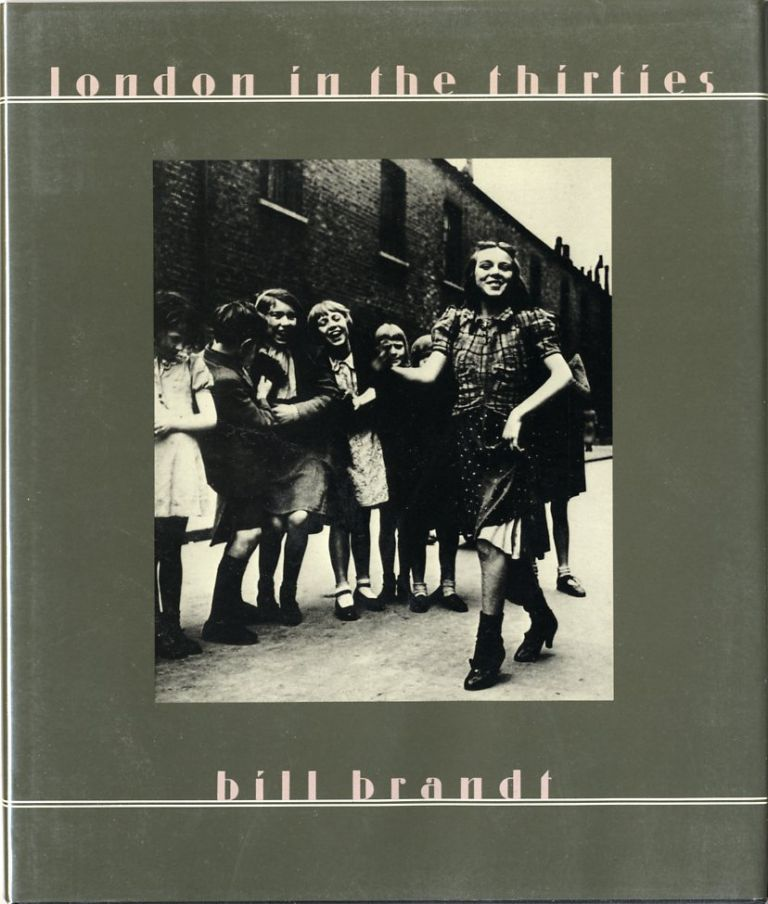 LONDON IN THE THIRTIES; Introduction by Mark Haworth-Booth. Bill Brandt.