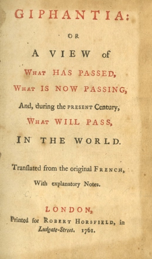 GIPHANTIA: OR, A VIEW OF WHAT HAS PASSED, WHAT IS NOW PASSING, AND DURING THE PRESENT CENTURY, WHAT WILL PASS, IN THE WORLD. Charles François Tiphaigne de la Roche.
