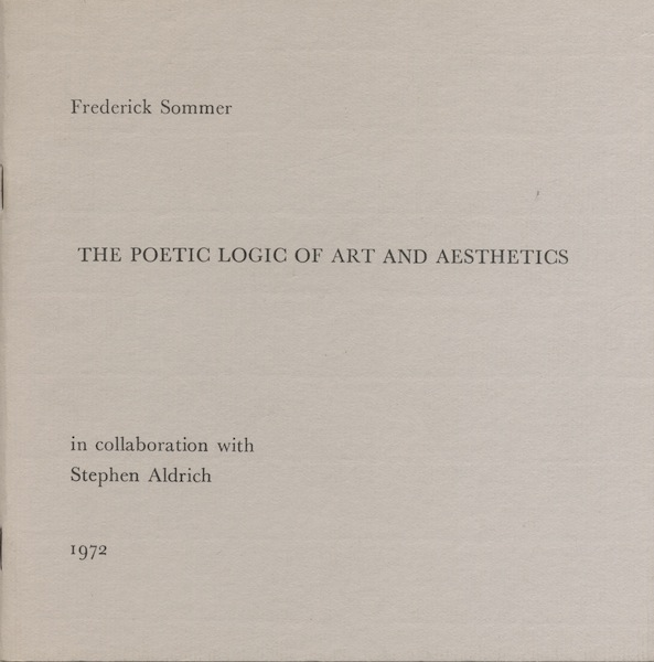 THE POETIC LOGIC OF ART AND AESTHETICS.; In collaboration with Stephen Aldrich, 1972. Frederick Sommer.