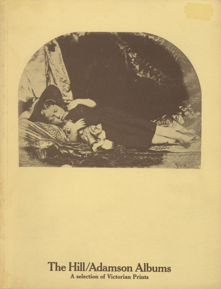 THE HILL / ADAMSON ALBUMS: A SELECTION FROM THE EARLY VICTORIAN PHOTOGRAPHS ACQUIRED BY THE NATIONAL PORTRAIT GALLERY IN JANUARY 1973. David Octavius Hill.