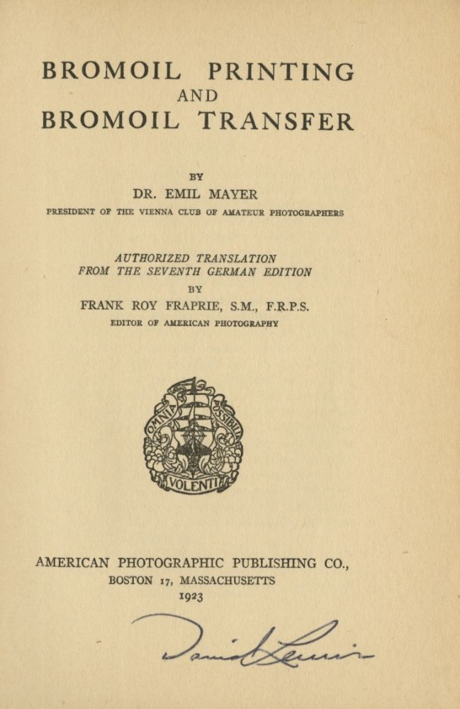 BROMOIL PRINTING AND BROMOIL TRANSFER.; Authorized translation from the seventh German edition by Frank Roy Fraprie. Emil Mayer.