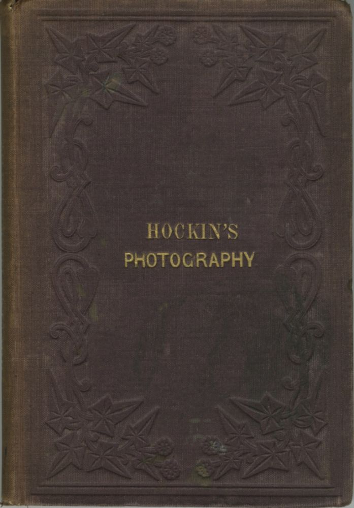 PRACTICAL HINTS ON PHOTOGRAPHY: ITS CHEMISTRY AND ITS MANIPULATIONS. J. B. Hockin, John, Brent.