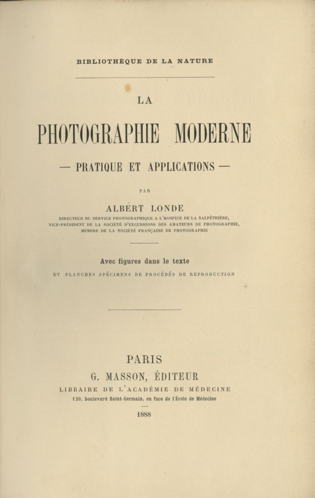 LA PHOTOGRAPHIE MODERNE: PRATIQUE ET APPLICATIONS. Albert Londe.