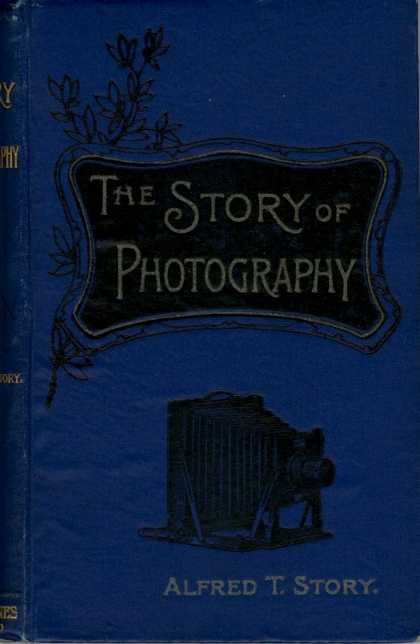 THE STORY OF PHOTOGRAPHY.; With Thirty-Eight Illustrations. Alfred T. Story.