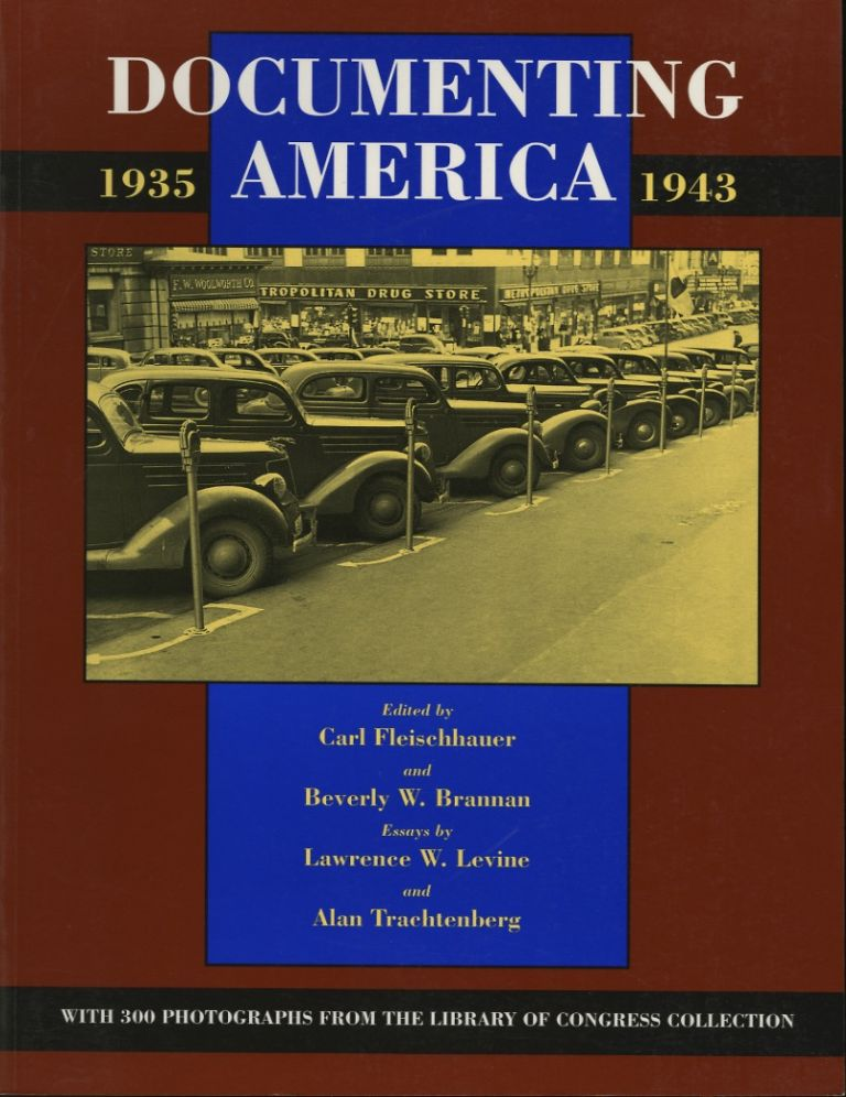 DOCUMENTING AMERICA, 1935-1943.; Essays by Lawrence W. Levine and Alan Trachtenberg. Carl Fleischhauer, Beverly W. Brannan.
