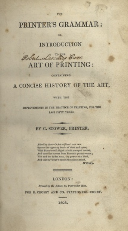 THE PRINTER'S GRAMMAR; OR, INTRODUCTION TO THE ART OF PRINTING: CONTAINING A CONCISE HISTORY OF THE ART, WITH THE IMPROVEMENTS IN THE PRACTICE OF PRINTING, FOR THE LAST FIFTY YEARS. C. Stower, Caleb.