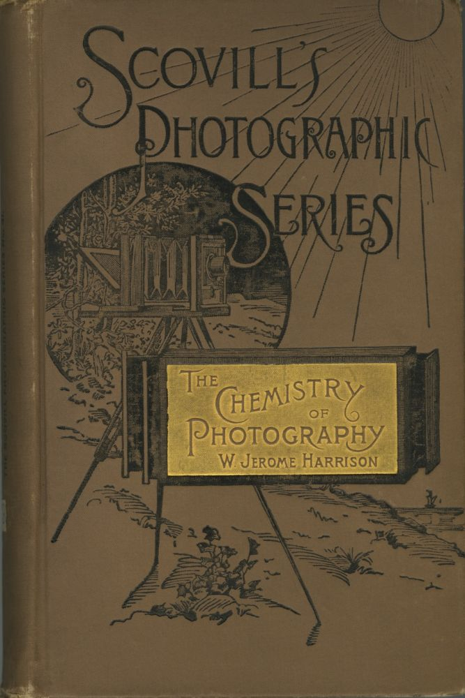 THE CHEMISTRY OF PHOTOGRAPHY. W. Jerome Harrison.