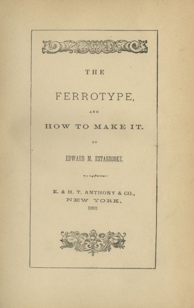 THE FERROTYPE AND HOW TO MAKE IT. Edward M. Estabrooke.