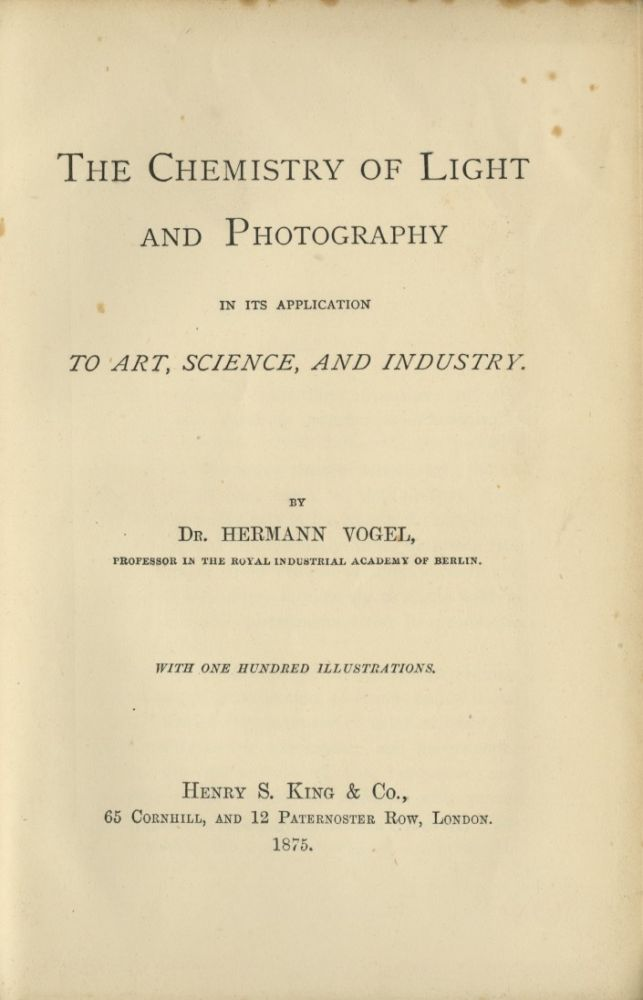 THE CHEMISTRY OF LIGHT AND PHOTOGRAPHY:; IN ITS APPLICATIONS TO ART, SCIENCE, AND INDUSTRY. Hermann Vogel.