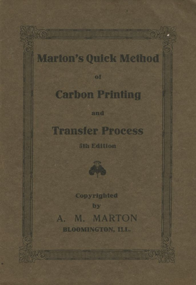 MARTON'S QUICK METHOD OF CARBON PRINTING AND TRANSFER PROCESS.; [cover title]. A. M. Marton, Albert Martin.