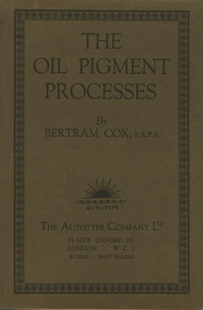 THE OIL PIGMENT PROCESSES. Bertram Cox.