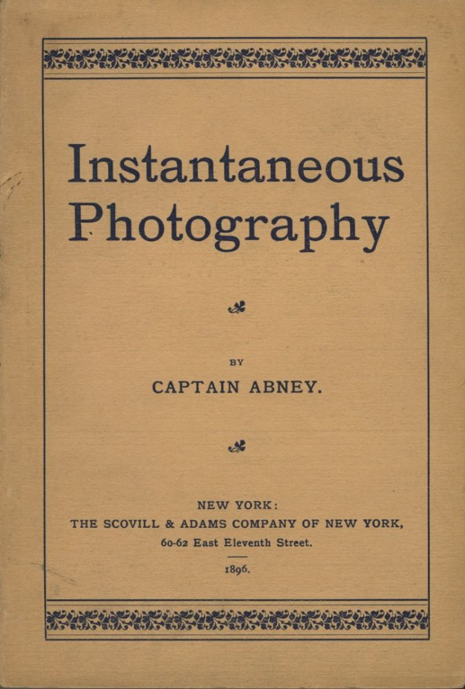 INSTANTANEOUS PHOTOGRAPHY. Capt Abney, Sir William de Wiveleslie.