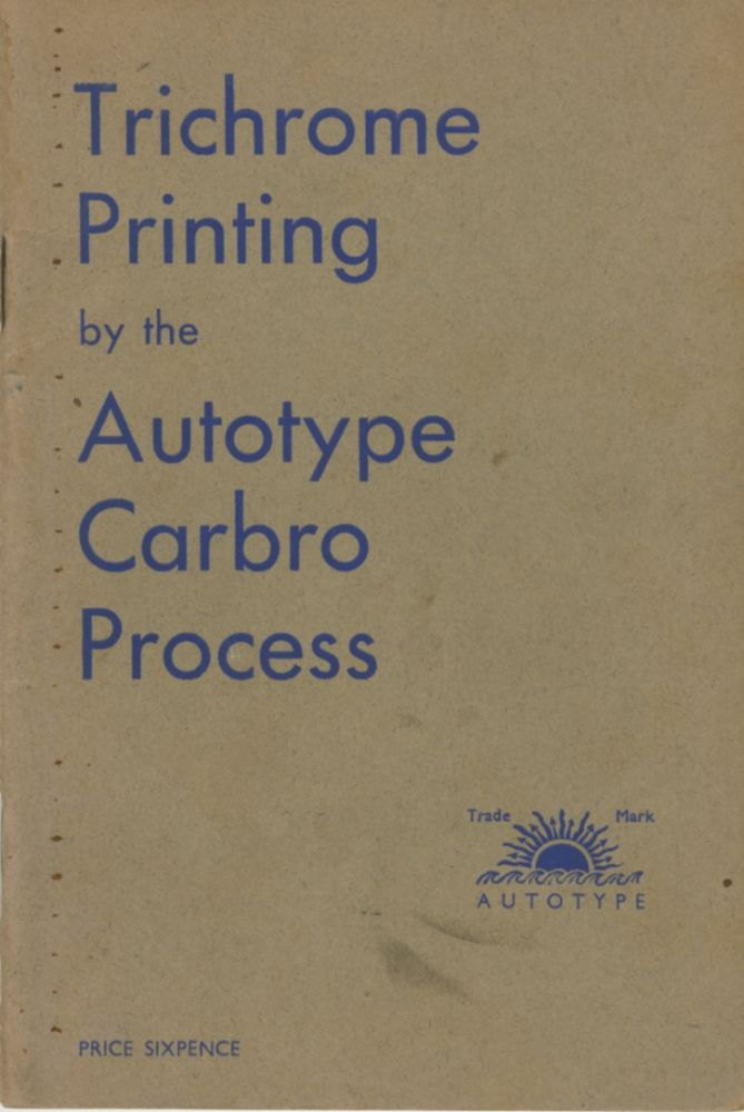 TRICHROME PRINTING BY THE AUTOTYPE CARBRO PROCESS. Autotype Company.