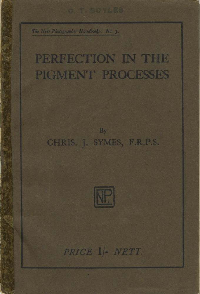 PERFECTION IN THE PIGMENT PROCESSES.; The New Photographers Handbooks: No. 3. Christopher J. Symes.