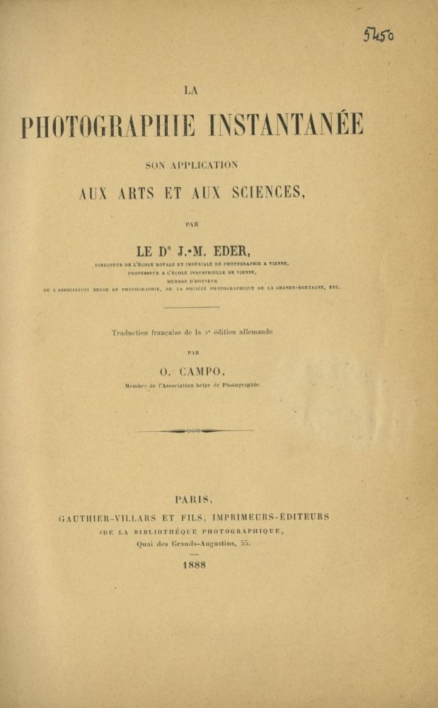 LA PHOTOGRAPHIE INSTANTANÉE: SON APPLICATION AUX ARTS ET AUX SCIENCES.; Translated by O. Campo from the second German edition published by Knapp, Halle, 1886. Josef Maria Eder.