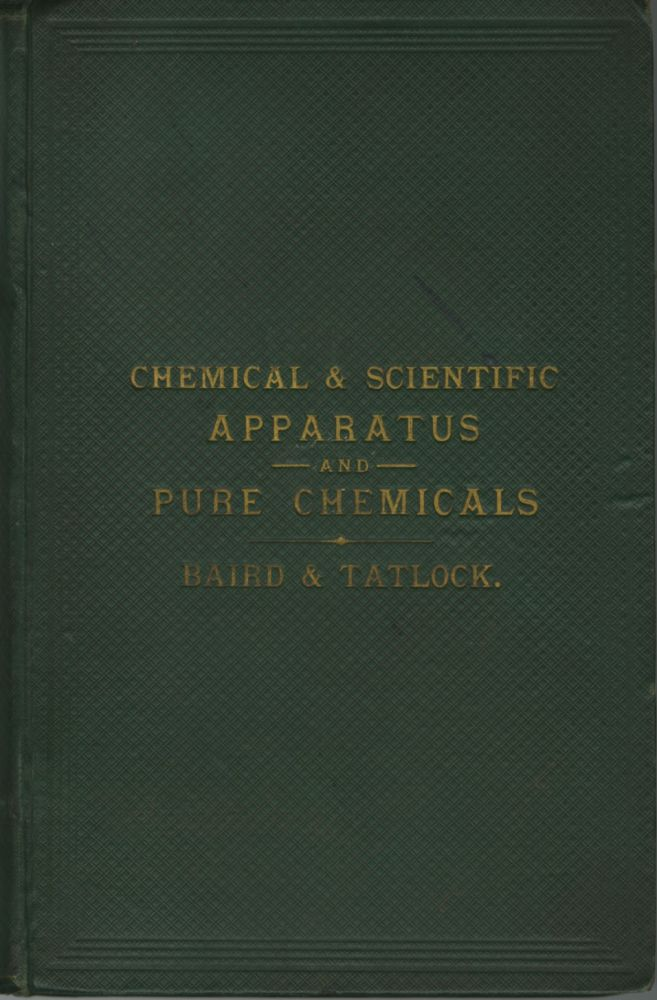 PRICE LIST OF CHEMICAL AND SCIENTIFIC APPARATUS AND PURE CHEMICALS MANUFACTURED AND SOLD BY BAIRD & TATLOCK. Baird, Tatlock.