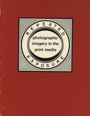 REPEATED EXPOSURE: PHOTOGRAPHIC IMAGERY IN THE PRINT MEDIA. L. George McKenna, curator.