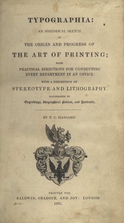 TYPOGRAPHIA: AN HISTORICAL SKETCH OF THE ORIGIN AND PROGRESS OF THE ART OF PRINTING; WITH PRACTICAL DIRECTIONS FOR CONDUCTING EVERY DEPARTMENT IN AN OFFICE: WITH A DESCRIPTION OF STEREOTYPE AND LITHOGRAPHY.; ILLUSTRATED BY ENGRAVINGS, BIOGRAPHICAL NOTICES, AND PORTRAITS. T. C. Hansard, Thomas Curson.