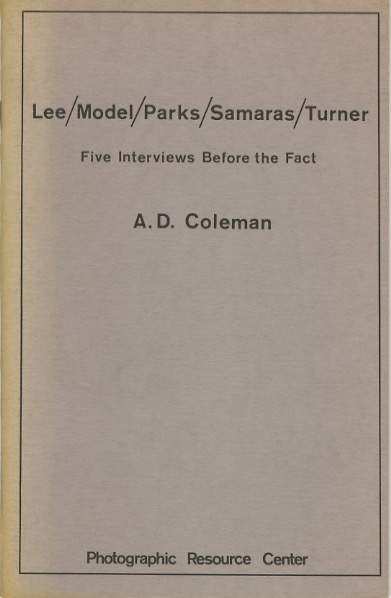 LEE / MODEL / PARKS / SAMARAS / TURNER: FIVE INTERVIEWS BEFORE THE FACT. A. D. Coleman.