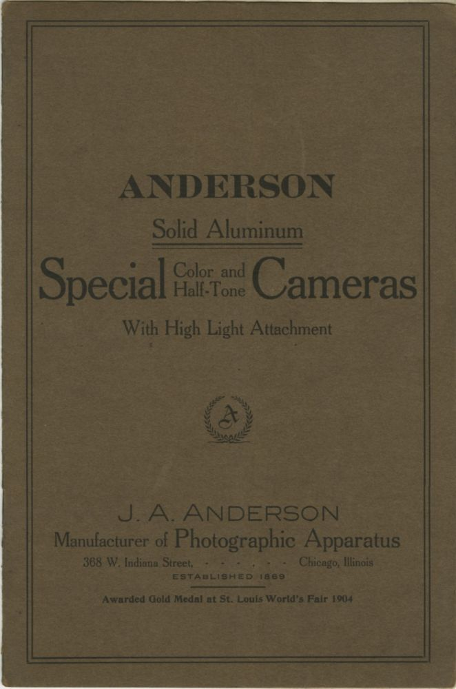 ANDERSON SOLID ALUMINUM SPECIAL COLOR AND HALF-TONE CAMERAS WITH HIGH LIGHT ATTACHMENT.; [cover title]. Manufacturer of Photographic Apparatus J A. Anderson.