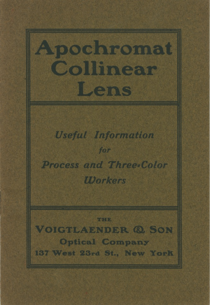 APOCHROMAT COLLINEAR LENS: USEFUL INFORMATION FOR PROCESS AND THREE-COLOR WORKERS. Voigtländer, Son.