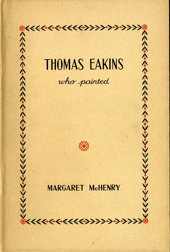 THOMAS EAKINS: WHO PAINTED. Margaret McHenry.
