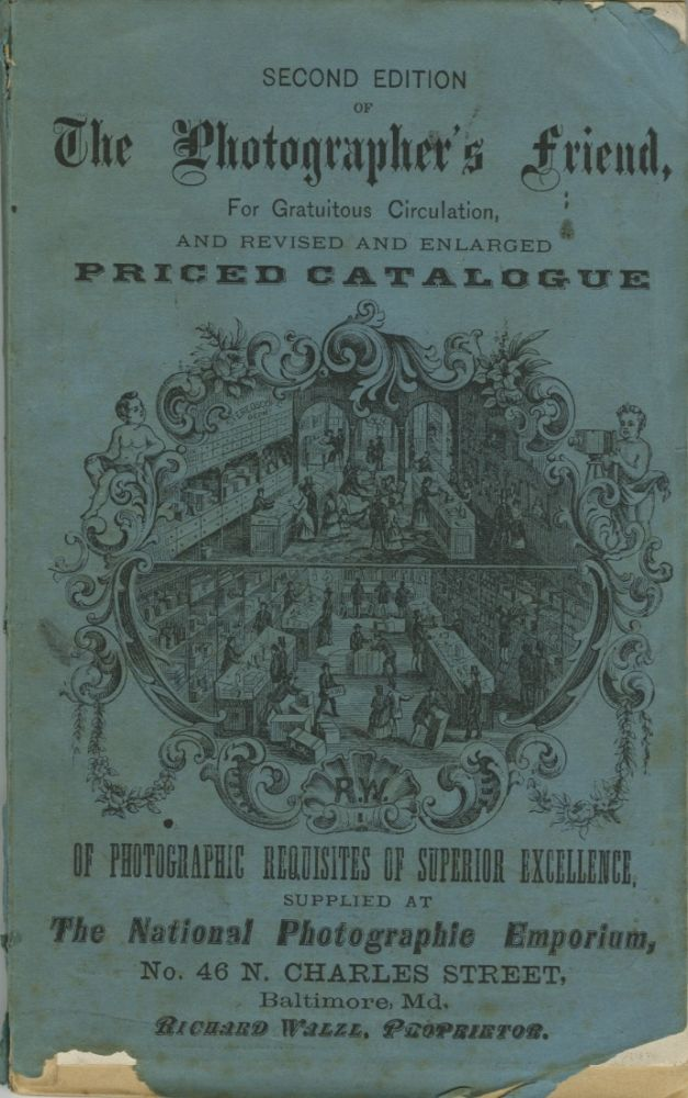 THE PHOTOGRAPHER'S FRIEND [SECOND EDITION.] A CONPENDIUM OF VALUABLE FORMULAE AND GENERAL INFORMATION, RELATING TO THE ART, WITH A REVISED PRICED CATALOGUE OF PHOTOGRAPHIC MATERIALS AND STEREOSCOPIC GOODS, PHOTOGRAPHY FOR THE TRADE, MAGIC LANTERNS AND SLIDES, &C., &C. ISSUED BY RICHARD WALZL. Richard Walzl.