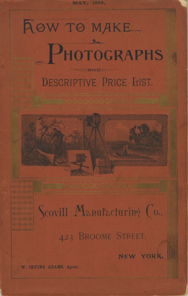 HOW TO MAKE PHOTOGRAPHS AND DESCRIPTIVE PRICE LIST.; MAY, 1888. [cover title]. Scovill Manufacturing Co, Henry C. Price.