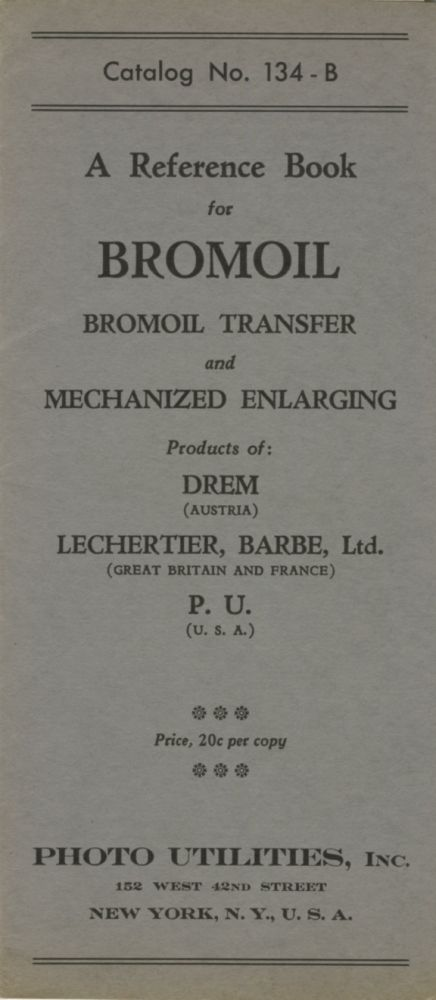 CATALOG NO. 134 - B: A REFERENCE BOOK FOR BROMOIL, BROMOIL TRANSFER AND MECHANIZED ENLARGING.; [cover title]. Photo Utilities. Inc.