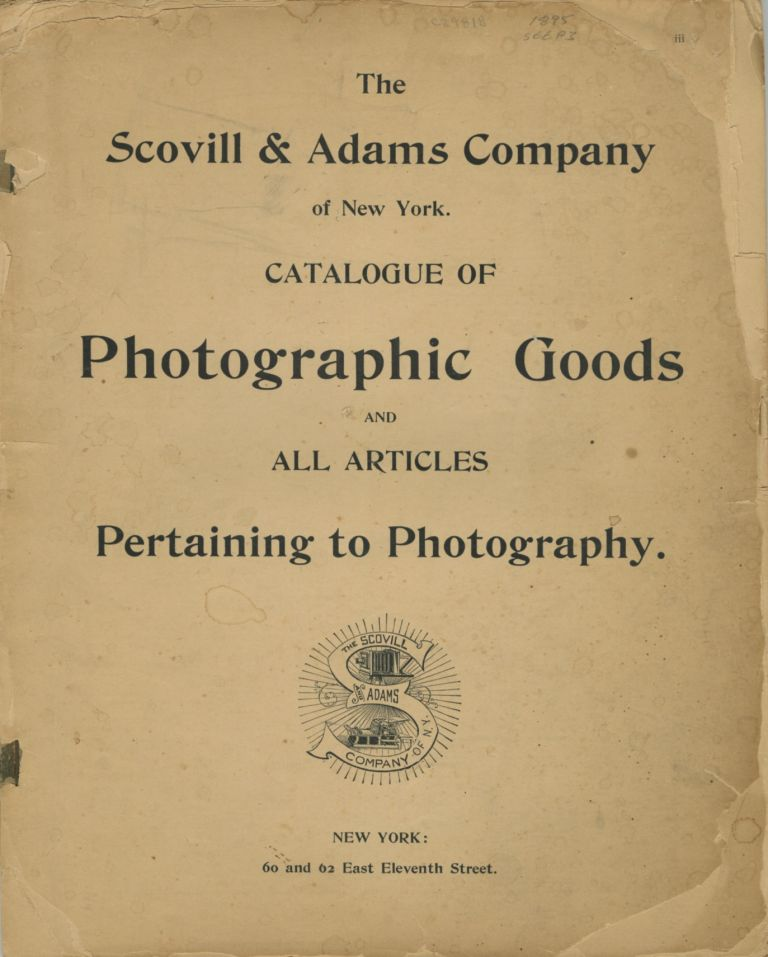 CATALOGUE OF PHOTOGRAPHIC GOODS AND ALL ARTICLES PERTAINING TO PHOTOGRAPHY. Scovill, Adams Company.