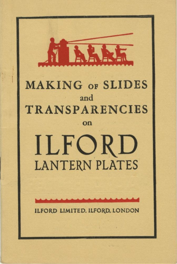 MAKING OF SLIDES AND TRANSPARENCIES ON ILFORD LANTERN PLATES.; [cover title]. Ilford Limited.