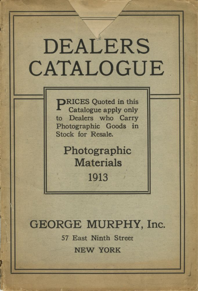 DEALERS CATALOGUE:; Prices Quoted in this Catalogue apply only to Dealers who Carry Photographic Goods in Stock for Resale. Photographic Materials 1913. [cover title]. George Murphy.