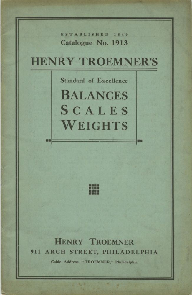 HENRY TROEMNER'S SCALES AND WEIGHTS FOR DRUGGISTS, JEWELERS AND OTHER COMMERCIAL AND SCIENTIFIC PURPOSES.; CATALOGUE NO. 1913. Henry Troemner.