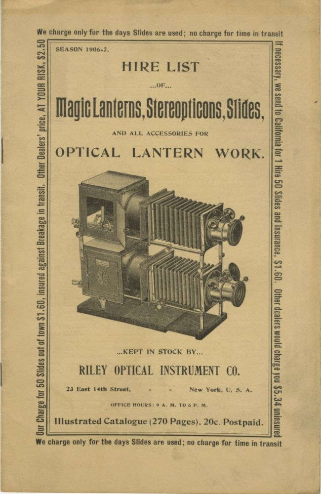 HIRE LIST OF MAGIC LANTERNS, STEREOPTICONS, SLIDES, AND ALL ACCESSORIES FOR OPTICAL LANTERN WORK.; [cover title]. Riley Optical Instrument Co.