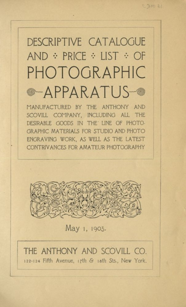 DESCRIPTIVE CATALOGUE AND PRICE LIST OF THE PHOTOGRAPHIC APPARATUS, MANUFACTURED BY ANTHONY AND SCOVILL COMPANY, INCLUDING ALL THE DESIRABLE GOODS IN THE LINE OF PHOTOGRAPHIC MATERIALS FOR STUDIO AND PHOTO ENGRAVING WORK, AS WELL AS THE LATEST CONTRIVANCES FOR AMATEUR PHOTOGRAPHY. Anthony, Scovill Co.