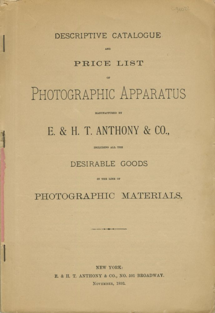 DESCRIPTIVE CATALOGUE AND PRICE LIST OF THE PHOTOGRAPHIC APPARATUS, MANUFACTURED BY E. & H. T. ANTHONY & CO., INCLUDING ALL THE DESIRABLE GOODS IN THE LINE OF PHOTOGRAPHIC MATERIALS. E., H. T. Anthony, Co.