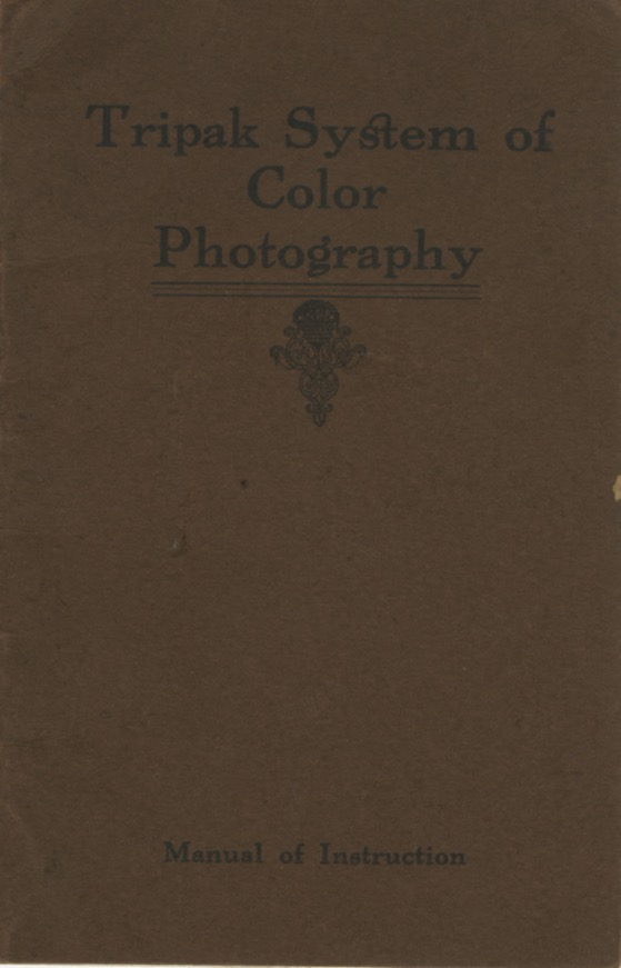 TRIPAK SYSTEM OF COLOR PHOTOGRAPHY: MANUAL OF INSTRUCTION.; [cover title]. TRIPAK LABORATORIES.