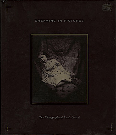 DREAMING IN PICTURES:; The Photography of Lewis Carroll. LEWIS CARROLL, Douglas R. Nickel.