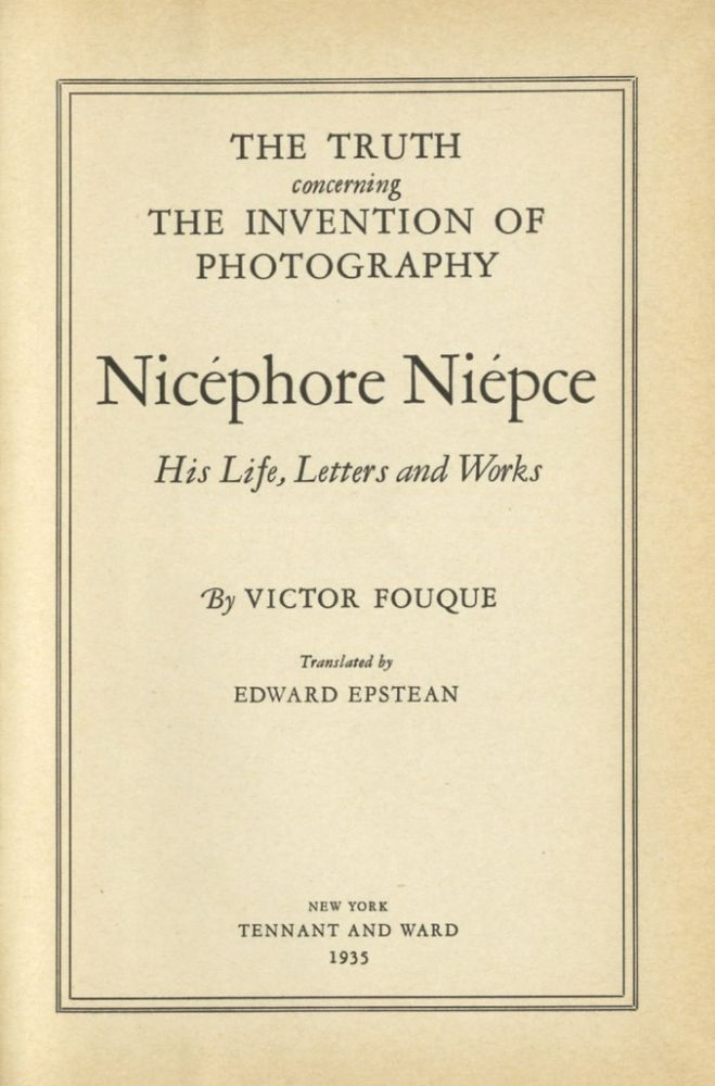 TRUTH CONCERNING THE INVENTION OF PHOTOGRAPHY:; NICÉPHORE NIEPCE, HIS LIFE; LETTERS AND WORKS. NIEPCE, Victor Fouque.