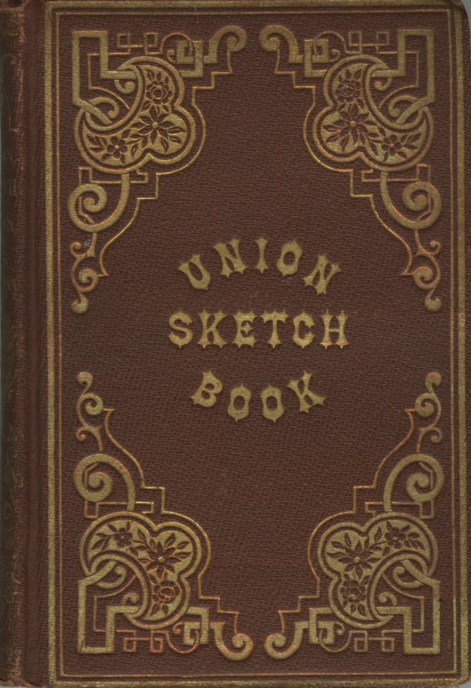 THE UNION SKETCH-BOOK: A RELIABLE GUIDE, EXHIBITING THE HISTORY AND BUSINESS RESOURCES OF THE LEADING MERCANTILE AND MANUFACTURING FIRMS OF NEW YORK. INTERSPERSED WITH MANY IMPORTANT, VALUABLE, AND INTERESTING FACTS RELATING TO THE VARIOUS BRANCHES OF TRADE, MANUFACTURE, AND THE MECHANIC ARTS. TO WHICH IS ADDED, A HAND BOOK, FOR THE USE OF VISITING MERCHANTS. NEW YORK CITY, and Pratt Gobright, John Christopher.