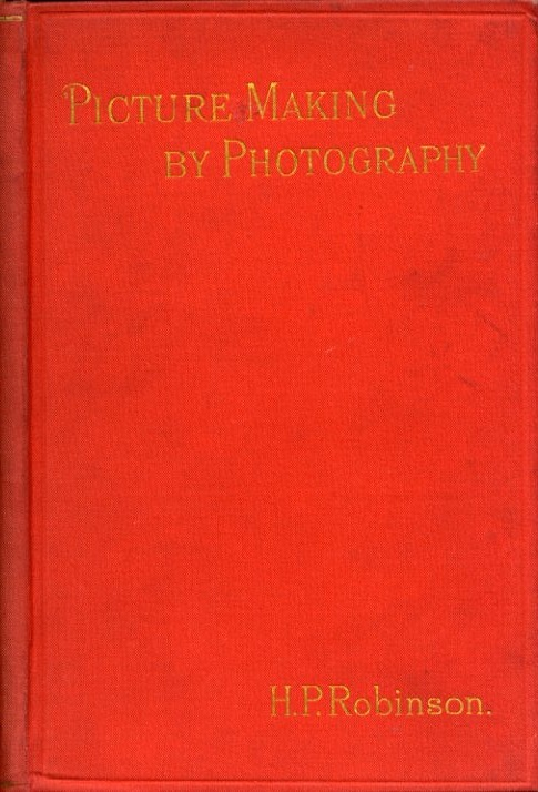 PICTURE-MAKING BY PHOTOGRAPHY. H. P. Robinson, Henry, Peach.