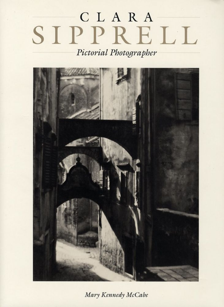 CLARA SIPPRELL: PICTORIAL PHOTOGRAPHER. SIPPRELL, Mary Kennedy McCabe.