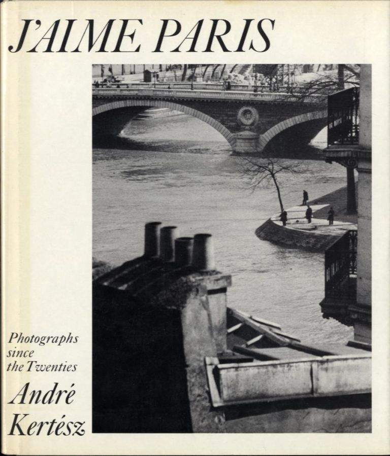 J'AIME PARIS: PHOTOGRAPHS SINCE THE TWENTIES.; Edited by Nicolas Ducrot. André Kertész.