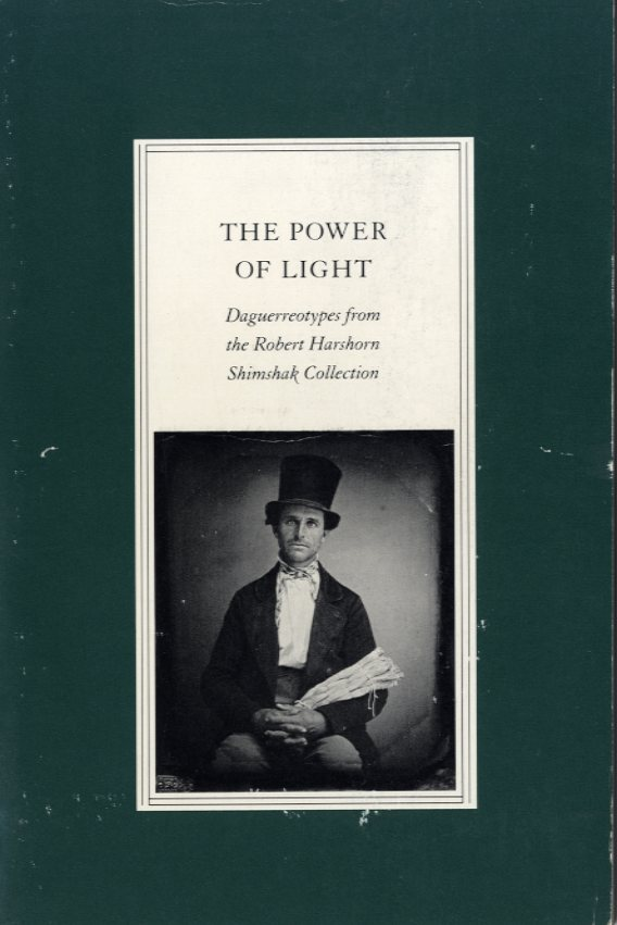 THE POWER OF LIGHT: DAGUERREOTYPES FROM THE ROBERT HARSHORN SHIMSHAK COLLECTION. Robert Flynn Johnson, Robert Harshorn Shimshak.