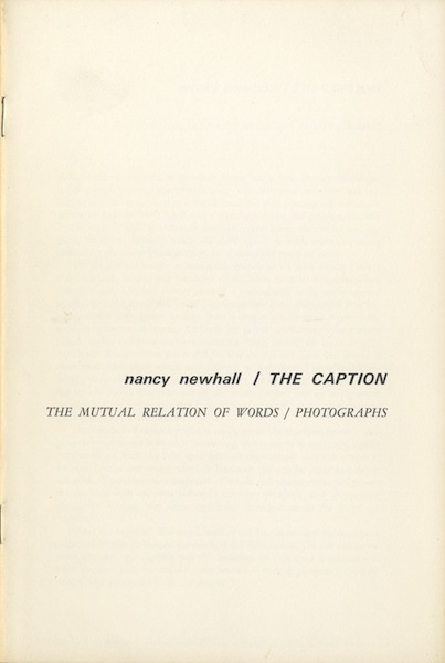 THE CAPTION: THE MUTUAL RELATION OF WORDS/ PHOTOGRAPHS. Nancy Newhall.