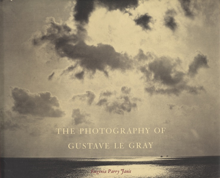 THE PHOTOGRAPHY OF GUSTAVE LE GRAY. LE GRAY, Eugenia Parry Janis.