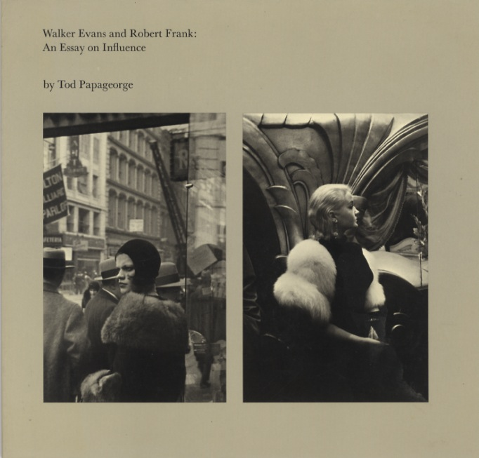WALKER EVANS AND ROBERT FRANK: AN ESSAY ON INFLUENCE. Tod Papageorge.