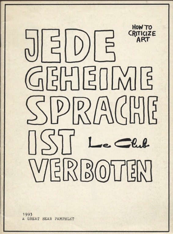 JEDE GEHEIME SPRACHE IST VERBOTEN: HOW TO CRITICIZE ART: LE CLUB. Marcus Neufanger.
